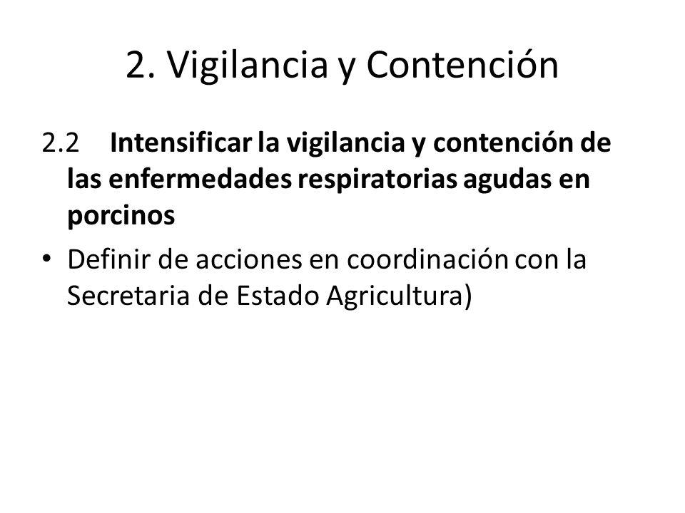 2. Vigilancia y Contención 2.2Intensificar la vigilancia y contención de las enfermedades respiratorias agudas en porcinos Definir de acciones en coor