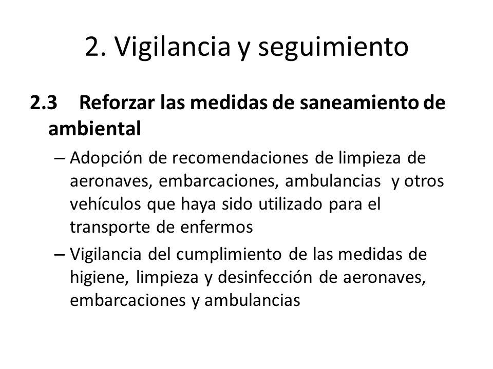 2. Vigilancia y seguimiento 2.3Reforzar las medidas de saneamiento de ambiental – Adopción de recomendaciones de limpieza de aeronaves, embarcaciones,