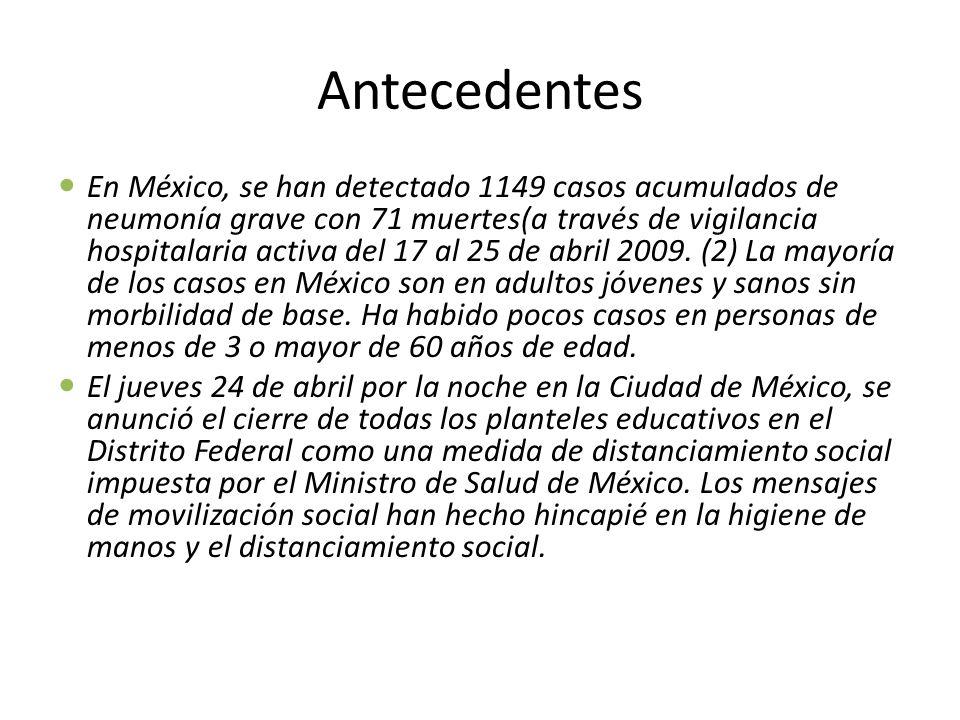 Antecedentes En México, se han detectado 1149 casos acumulados de neumonía grave con 71 muertes(a través de vigilancia hospitalaria activa del 17 al 25 de abril 2009.