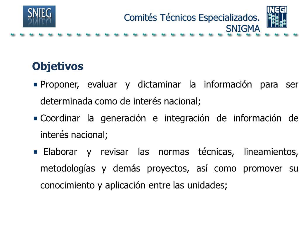 Objetivos Proponer, evaluar y dictaminar la información para ser determinada como de interés nacional; Coordinar la generación e integración de inform