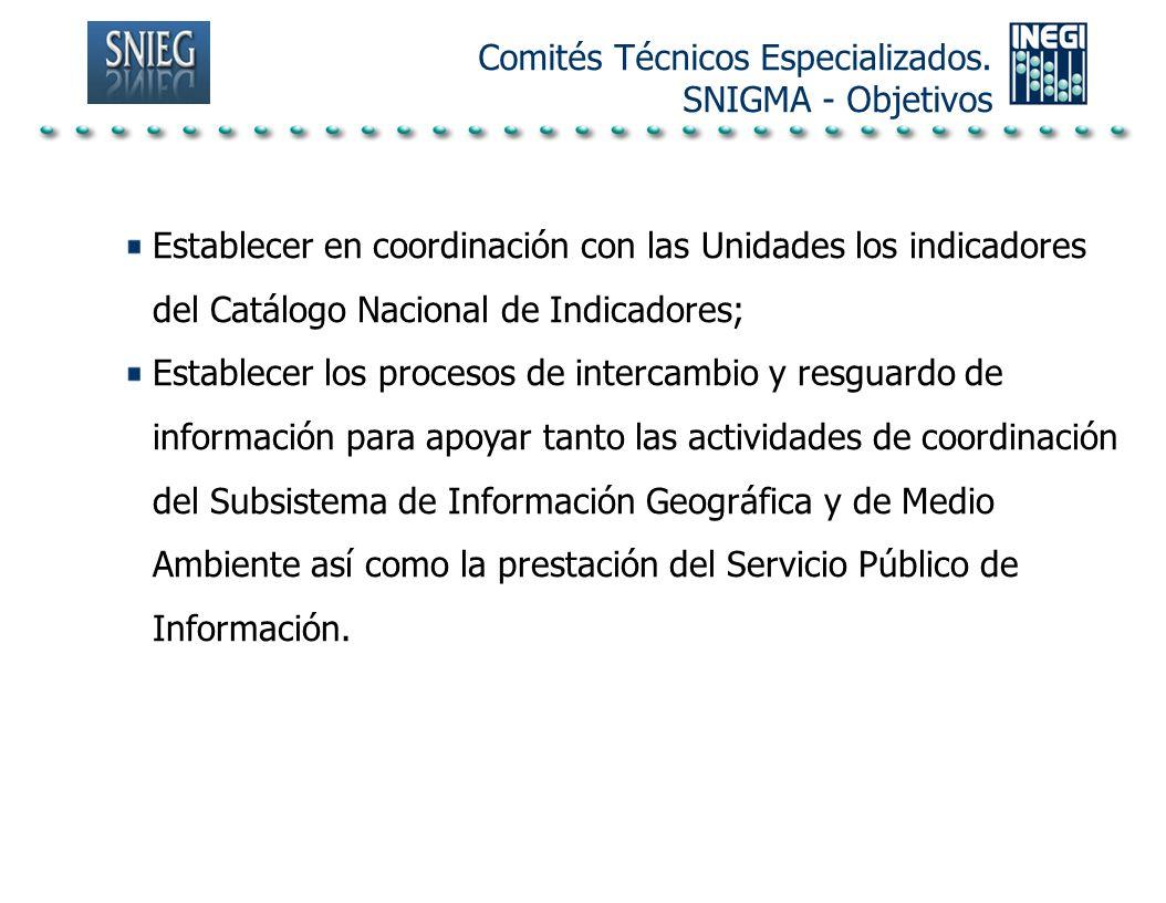 Establecer en coordinación con las Unidades los indicadores del Catálogo Nacional de Indicadores; Establecer los procesos de intercambio y resguardo d