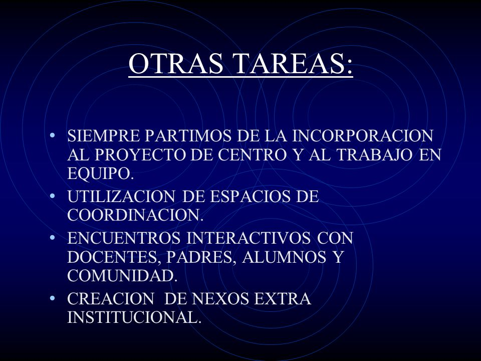 OTRAS TAREAS: SIEMPRE PARTIMOS DE LA INCORPORACION AL PROYECTO DE CENTRO Y AL TRABAJO EN EQUIPO. UTILIZACION DE ESPACIOS DE COORDINACION. ENCUENTROS I