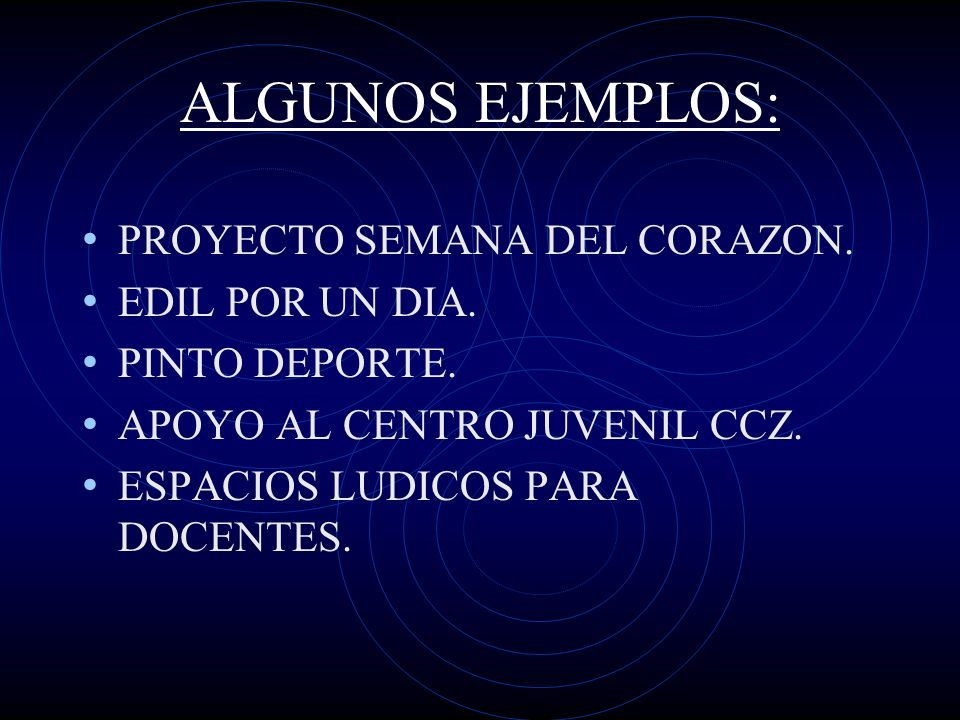 ALGUNOS EJEMPLOS: PROYECTO SEMANA DEL CORAZON. EDIL POR UN DIA. PINTO DEPORTE. APOYO AL CENTRO JUVENIL CCZ. ESPACIOS LUDICOS PARA DOCENTES.