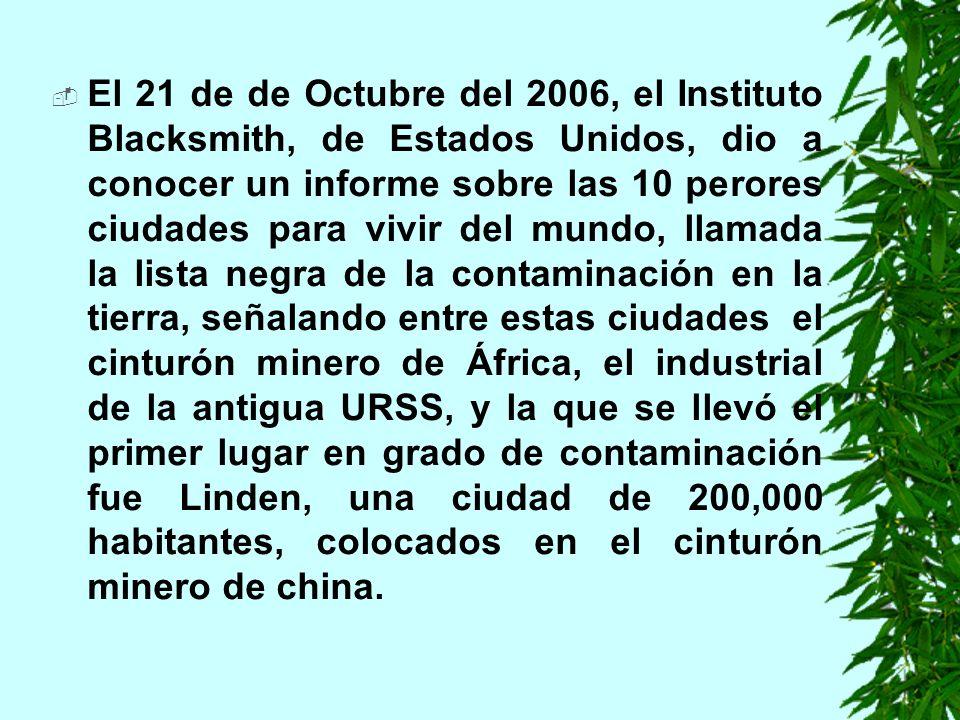 El 21 de de Octubre del 2006, el Instituto Blacksmith, de Estados Unidos, dio a conocer un informe sobre las 10 perores ciudades para vivir del mundo, llamada la lista negra de la contaminación en la tierra, señalando entre estas ciudades el cinturón minero de África, el industrial de la antigua URSS, y la que se llevó el primer lugar en grado de contaminación fue Linden, una ciudad de 200,000 habitantes, colocados en el cinturón minero de china.