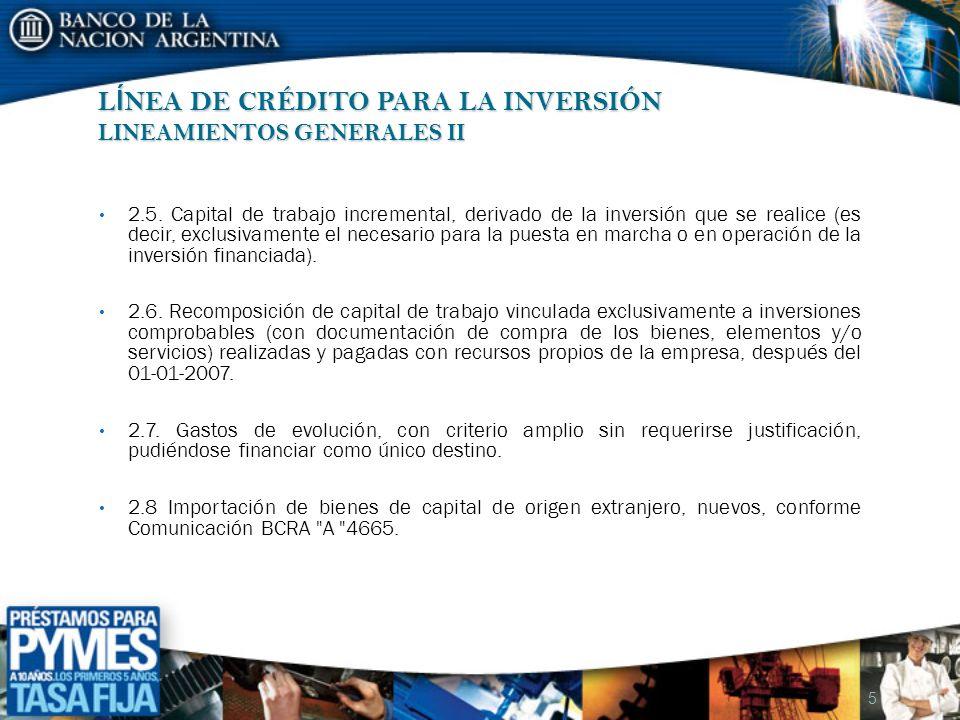 L Í NEA DE CRÉDITO PARA LA INVERSIÓN LINEAMIENTOS GENERALES II 2.5. Capital de trabajo incremental, derivado de la inversión que se realice (es decir,