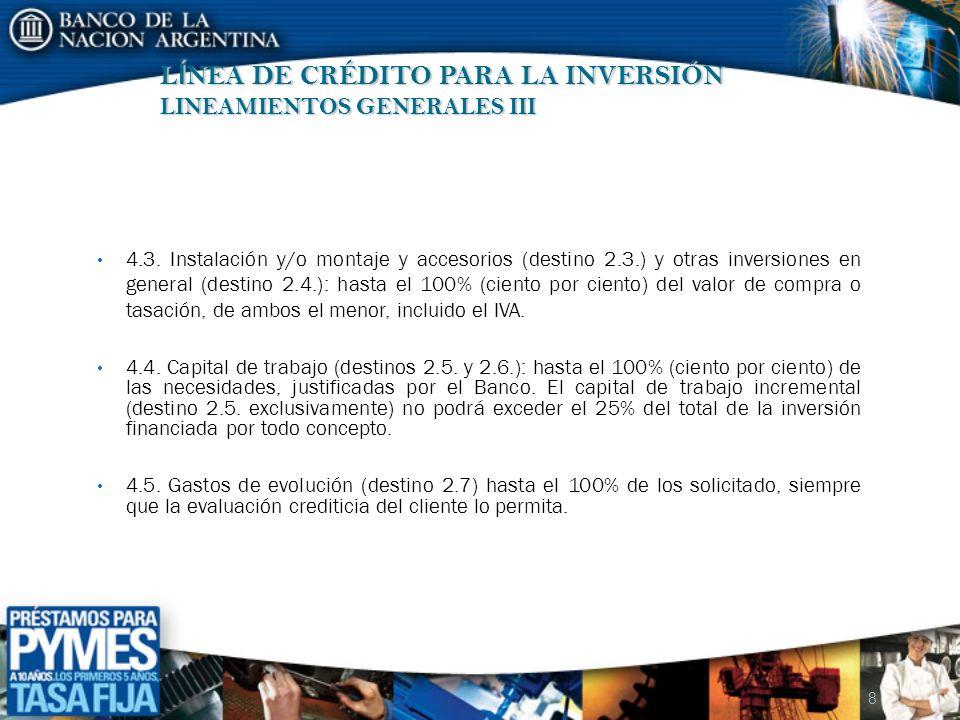 L Í NEA DE CRÉDITO PARA LA INVERSIÓN LINEAMIENTOS GENERALES III 4.3. Instalación y/o montaje y accesorios (destino 2.3.) y otras inversiones en genera