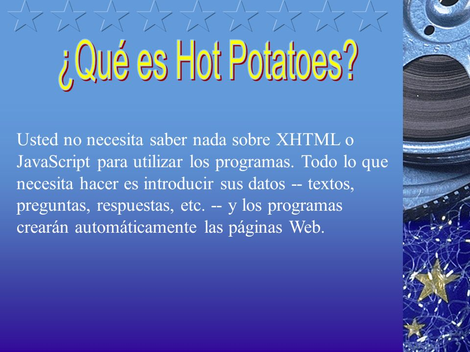 Usted no necesita saber nada sobre XHTML o JavaScript para utilizar los programas. Todo lo que necesita hacer es introducir sus datos -- textos, pregu