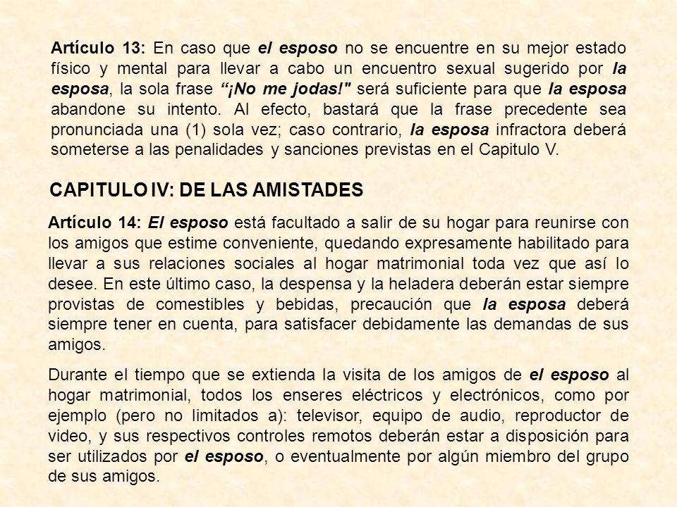 Artículo 13: En caso que el esposo no se encuentre en su mejor estado físico y mental para llevar a cabo un encuentro sexual sugerido por la esposa, l