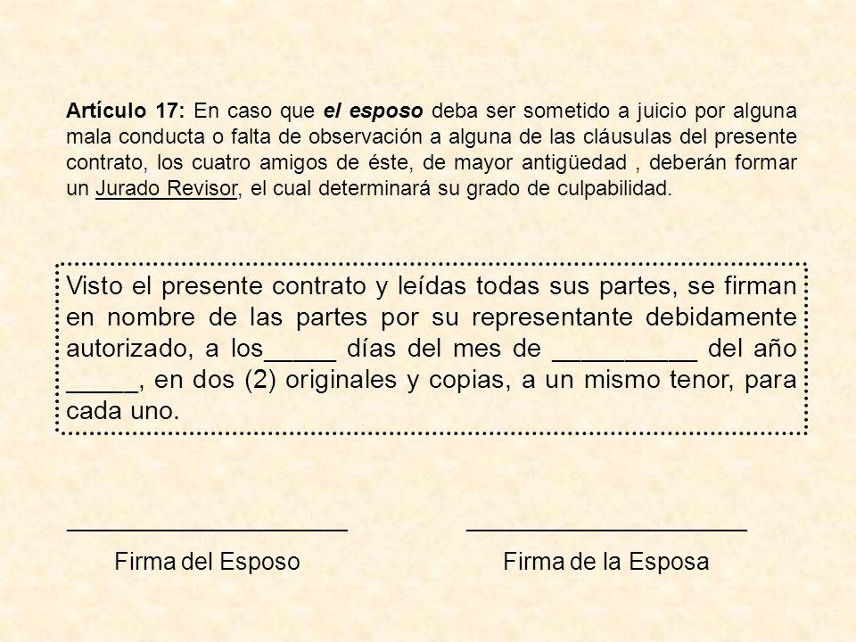Artículo 17: En caso que el esposo deba ser sometido a juicio por alguna mala conducta o falta de observación a alguna de las cláusulas del presente c