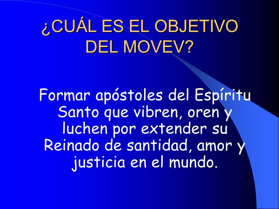 ¿CUÁL ES EL OBJETIVO DEL MOVEV? Formar apóstoles del Espíritu Santo que vibren, oren y luchen por extender su Reinado de santidad, amor y justicia en