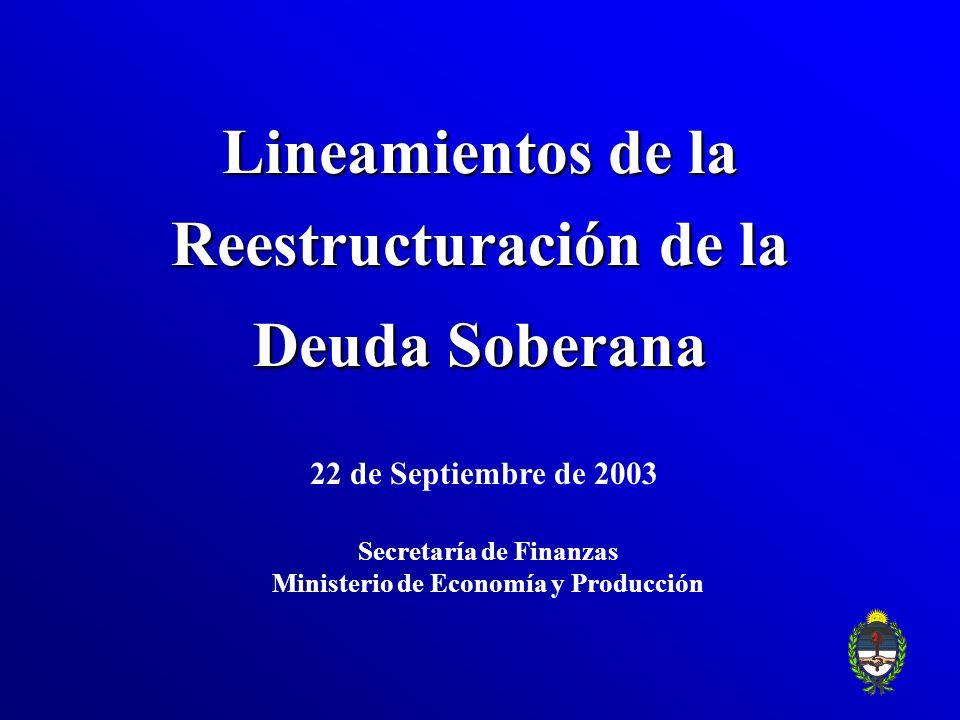 Lineamientos de la Reestructuración de la Deuda Soberana Secretaría de Finanzas Ministerio de Economía y Producción 22 de Septiembre de 2003