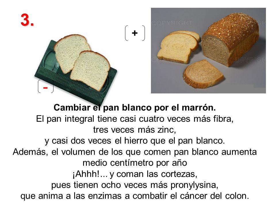 Cambiar el pan blanco por el marrón.