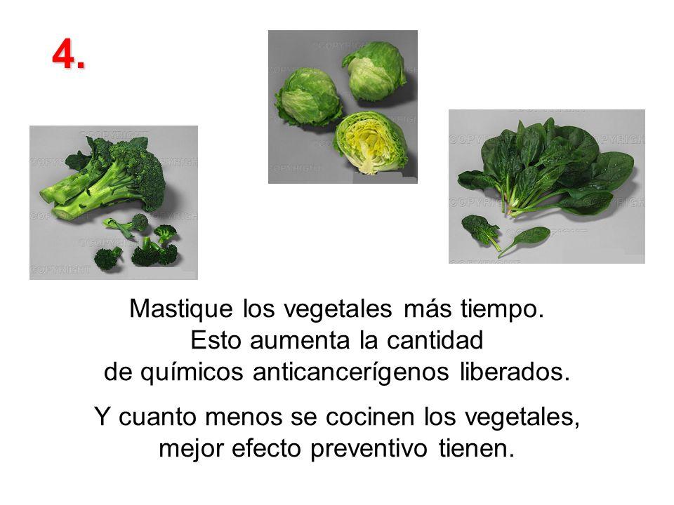 Mastique los vegetales más tiempo.Esto aumenta la cantidad de químicos anticancerígenos liberados.