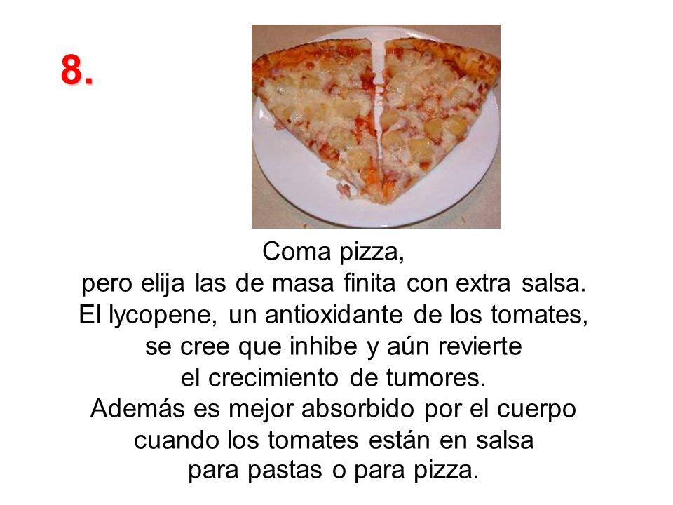 Coma pizza, pero elija las de masa finita con extra salsa.
