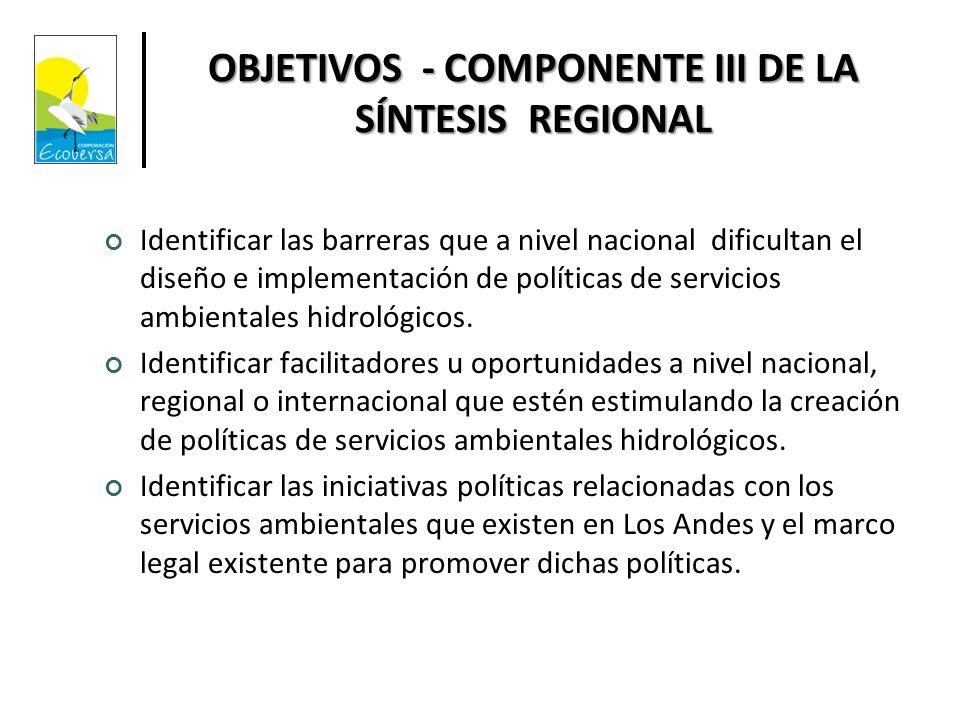 OBJETIVOS - COMPONENTE III DE LA SÍNTESIS REGIONAL Identificar las barreras que a nivel nacional dificultan el diseño e implementación de políticas de