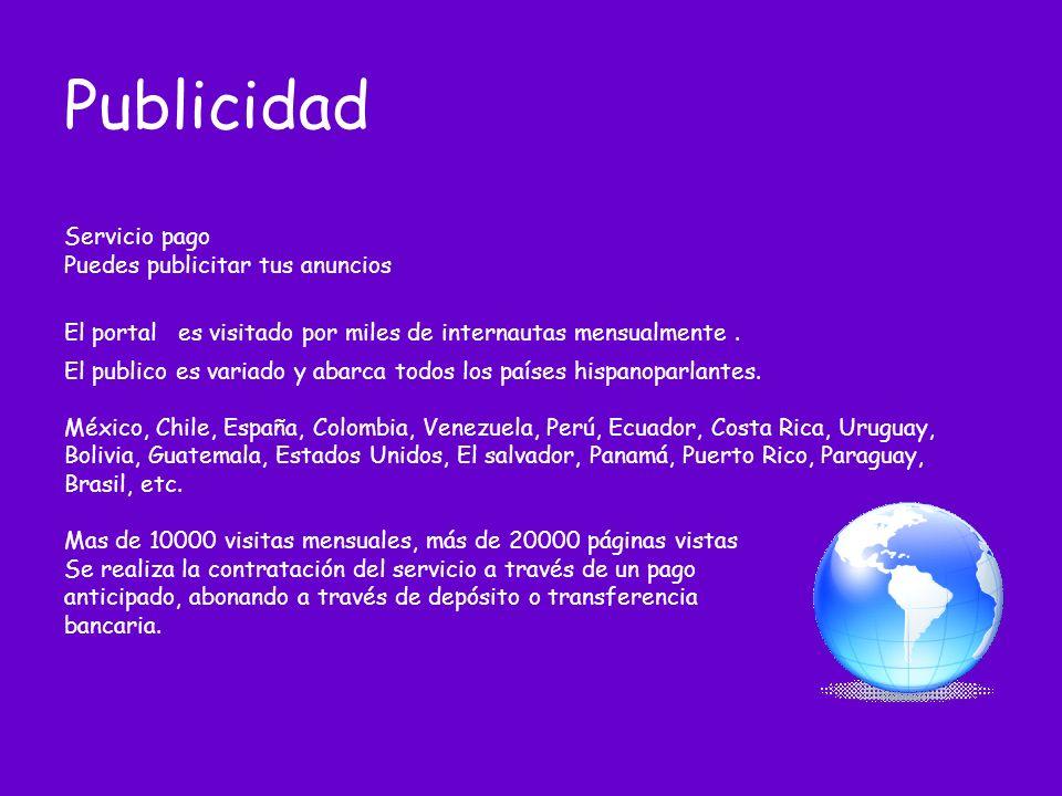 Publicidad Servicio pago Puedes publicitar tus anuncios El portal es visitado por miles de internautas mensualmente.