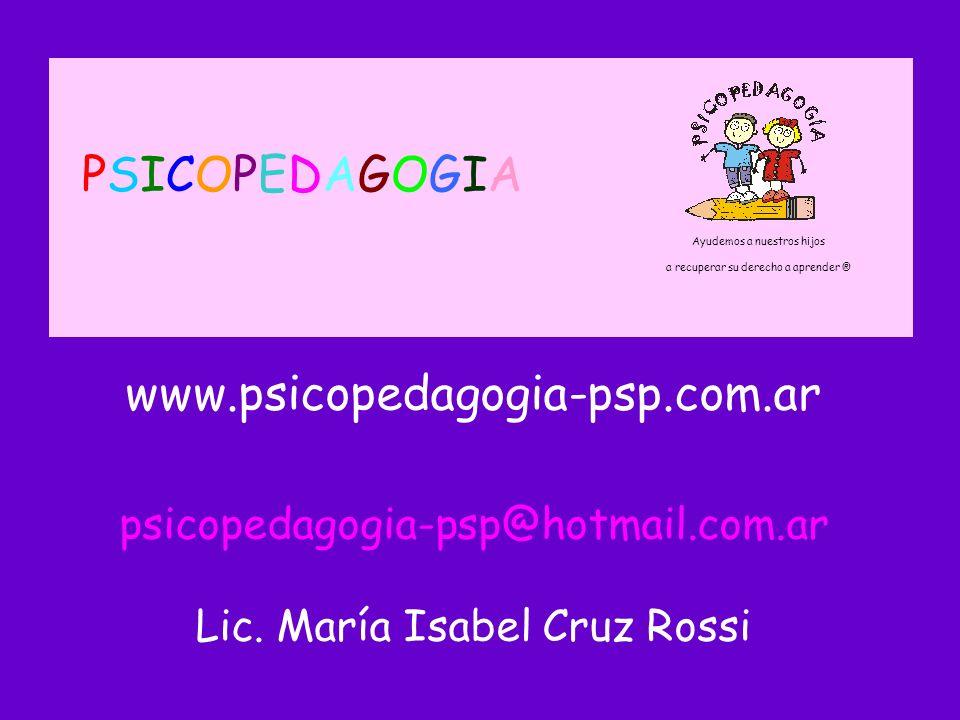 Ayudemos a nuestros hijos a recuperar su derecho a aprender ® PSICOPEDAGOGIAPSICOPEDAGOGIA www.psicopedagogia-psp.com.ar psicopedagogia-psp@hotmail.com.ar Lic.