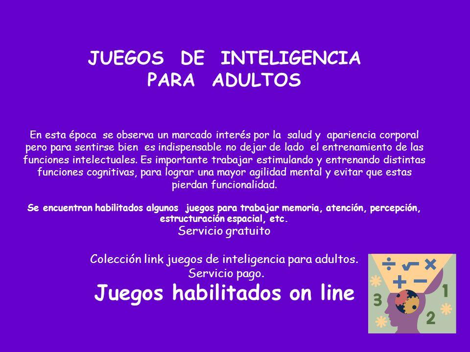 JUEGOS DE INTELIGENCIA PARA ADULTOS En esta época se observa un marcado interés por la salud y apariencia corporal pero para sentirse bien es indispensable no dejar de lado el entrenamiento de las funciones intelectuales.