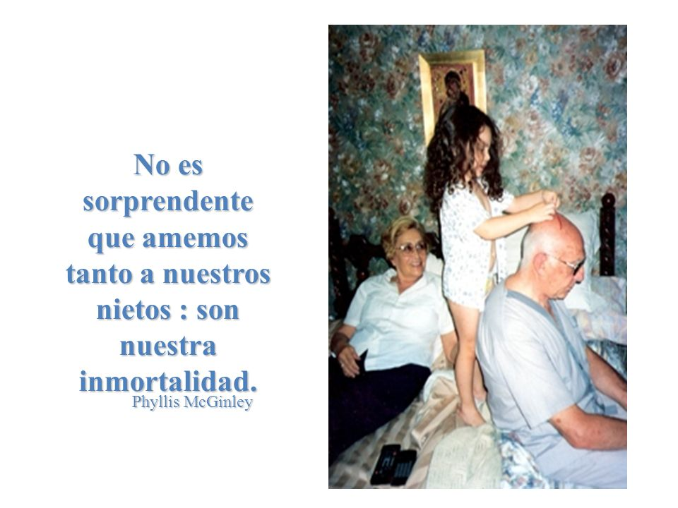 La abuela tiene un alma blanca y un corazón puro. Por eso quiero mil besos darte, abuela adorada. Isabel Larrosa