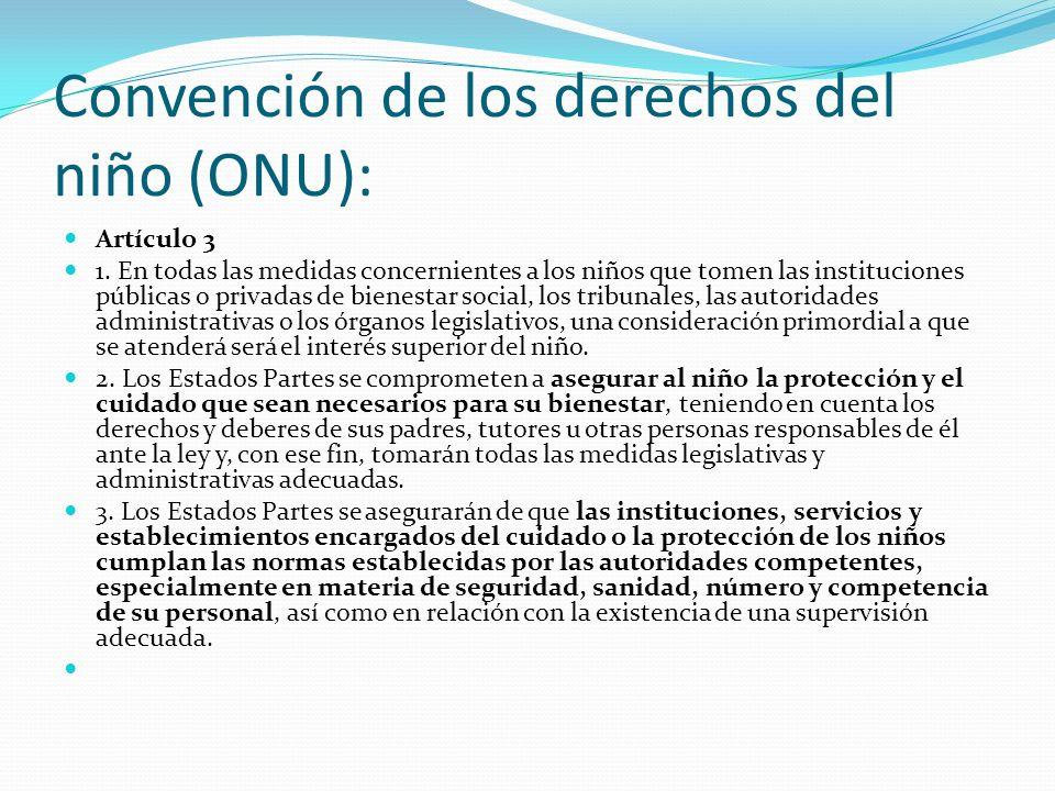 Convención de los derechos del niño (ONU): Artículo 3 1. En todas las medidas concernientes a los niños que tomen las instituciones públicas o privada