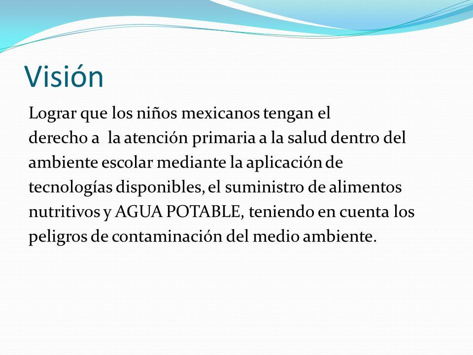 Visión Lograr que los niños mexicanos tengan el derecho a la atención primaria a la salud dentro del ambiente escolar mediante la aplicación de tecnol