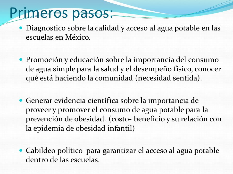 Primeros pasos: Diagnostico sobre la calidad y acceso al agua potable en las escuelas en México. Promoción y educación sobre la importancia del consum