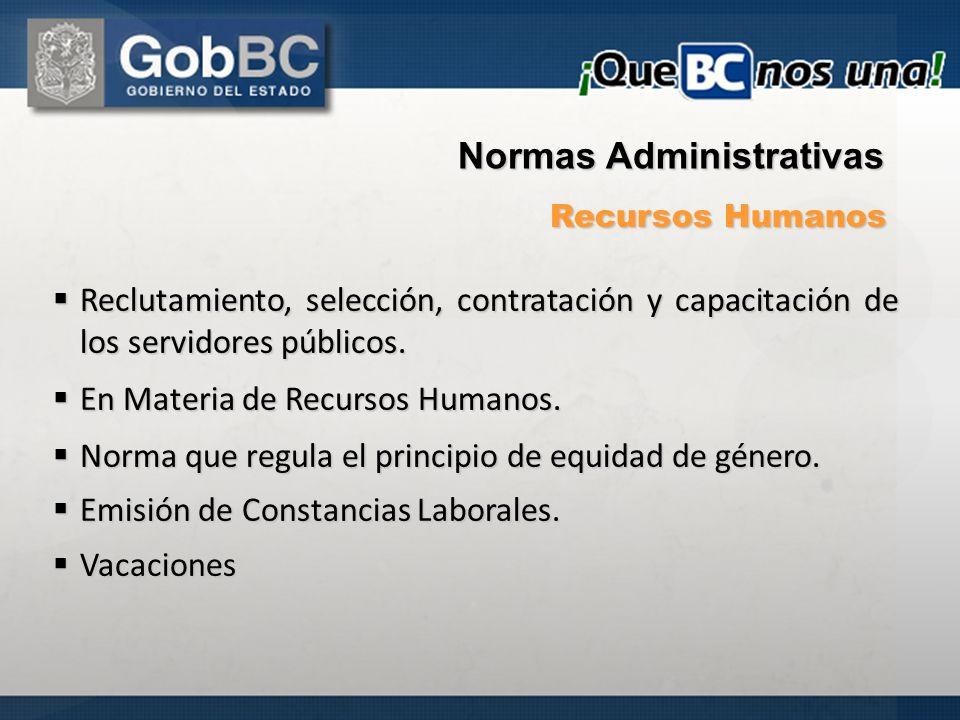 Normas Administrativas Recursos Humanos Reclutamiento, selección, contratación y capacitación de los servidores públicos. Reclutamiento, selección, co