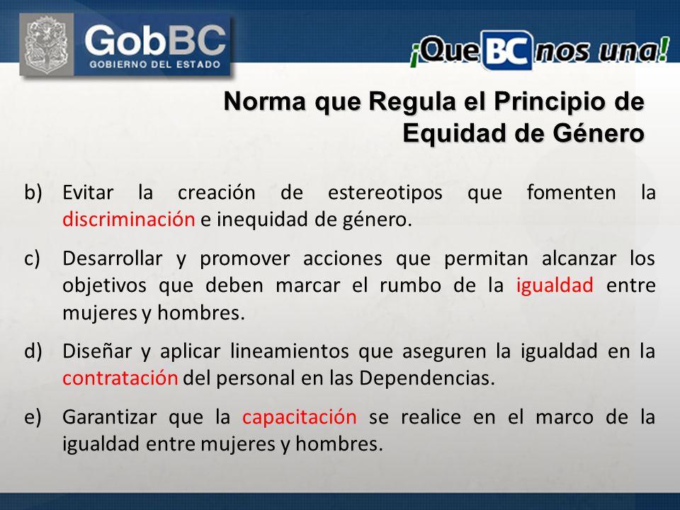 Norma que Regula el Principio de Equidad de Género b)Evitar la creación de estereotipos que fomenten la discriminación e inequidad de género. c)Desarr