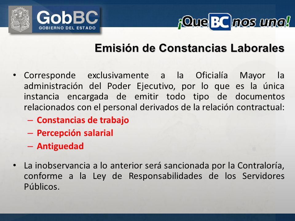 Emisión de Constancias Laborales Corresponde exclusivamente a la Oficialía Mayor la administración del Poder Ejecutivo, por lo que es la única instanc