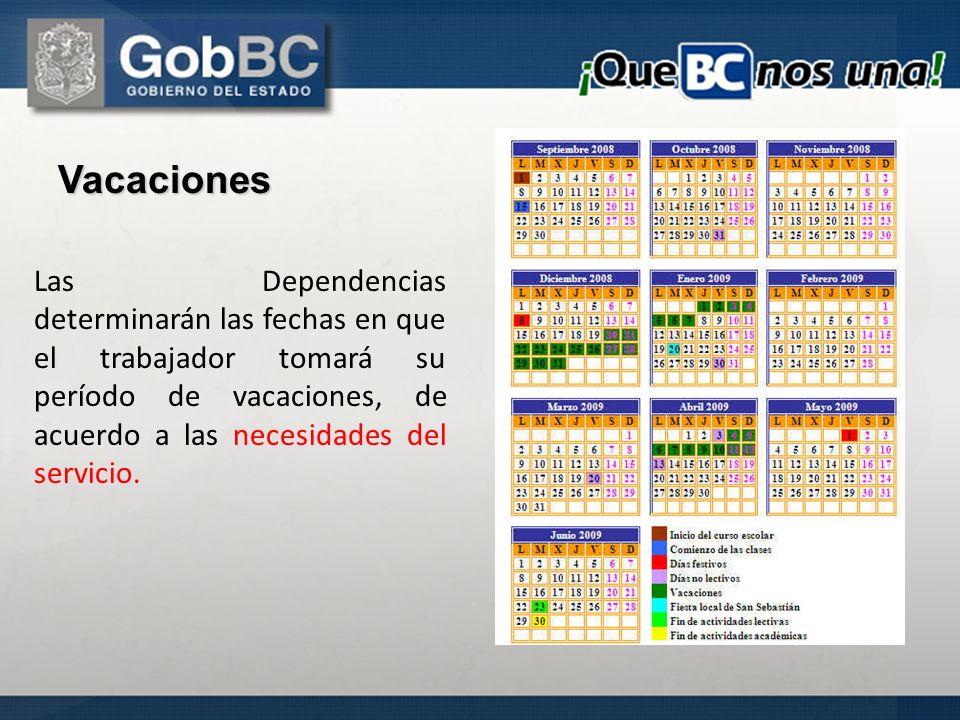 Vacaciones Las Dependencias determinarán las fechas en que el trabajador tomará su período de vacaciones, de acuerdo a las necesidades del servicio.