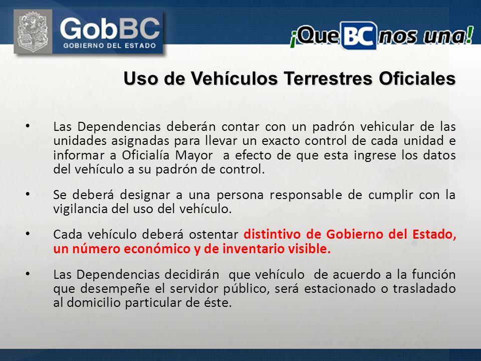 Uso de Vehículos Terrestres Oficiales Las Dependencias deberán contar con un padrón vehicular de las unidades asignadas para llevar un exacto control