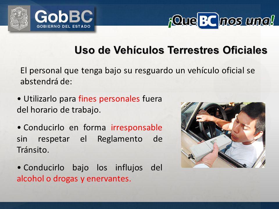 El personal que tenga bajo su resguardo un vehículo oficial se abstendrá de: Uso de Vehículos Terrestres Oficiales Utilizarlo para fines personales fu