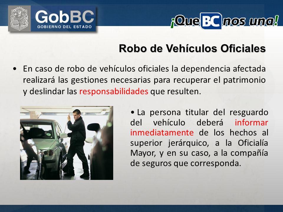 En caso de robo de vehículos oficiales la dependencia afectada realizará las gestiones necesarias para recuperar el patrimonio y deslindar las respons