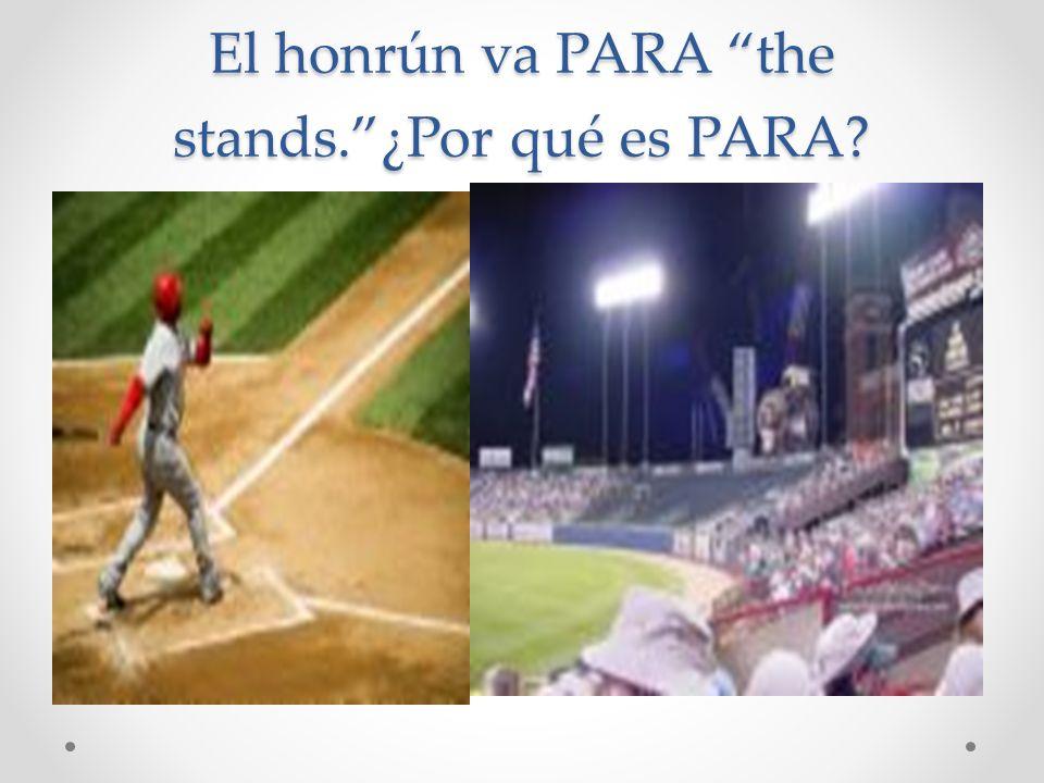 El honrún va PARA the stands.¿Por qué es PARA?