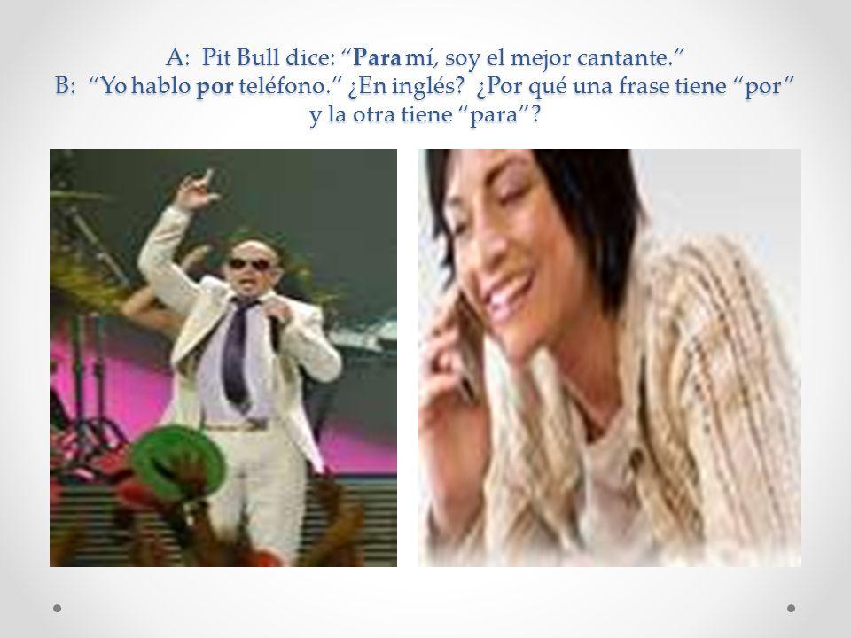 A: Pit Bull dice: Para mí, soy el mejor cantante. B: Yo hablo por teléfono. ¿En inglés? ¿Por qué una frase tiene por y la otra tiene para?