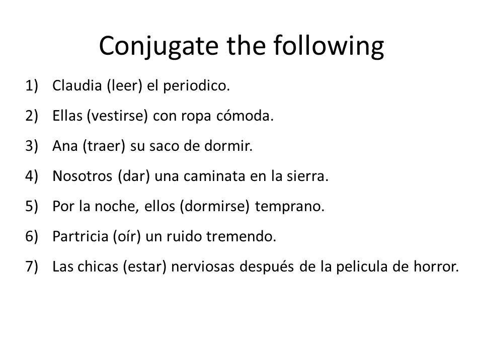 Conjugate the following 1)Claudia (leer) el periodico. 2)Ellas (vestirse) con ropa cómoda. 3)Ana (traer) su saco de dormir. 4)Nosotros (dar) una camin