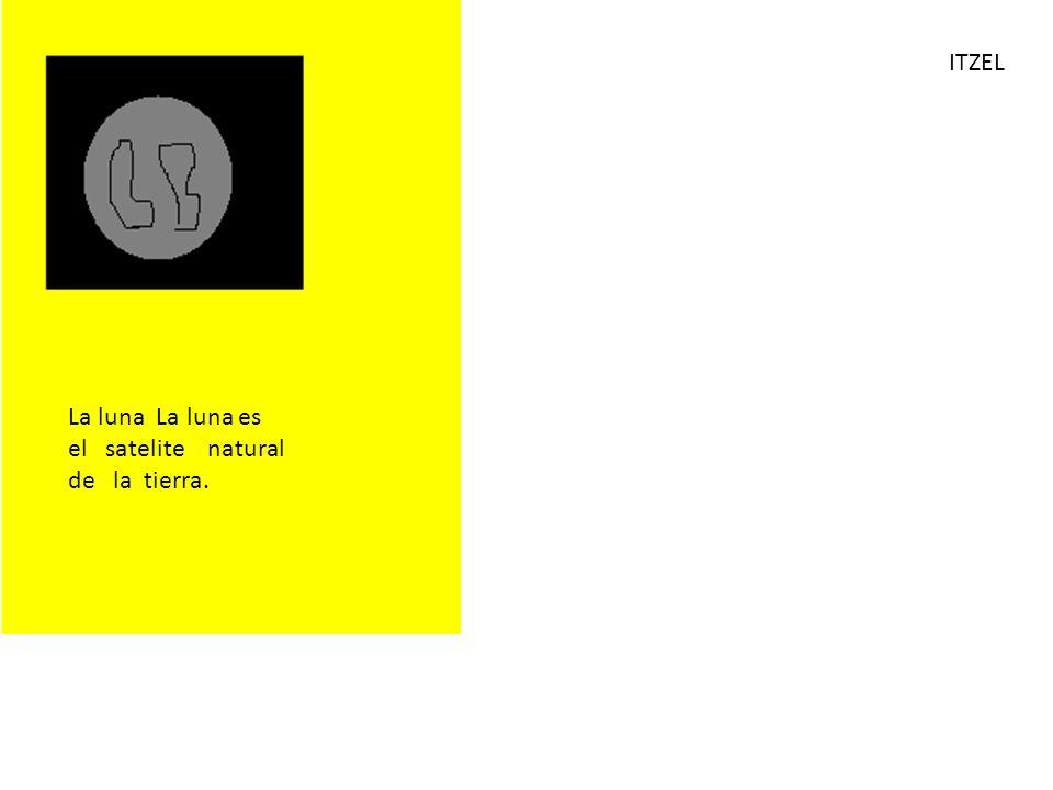 ROCIO La Luna es el Satélite natural De la Tierra.