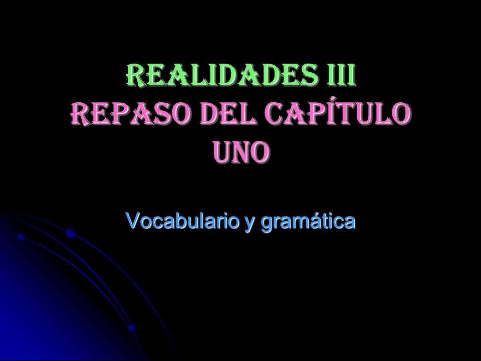 REALIDADES III Repaso del capítulo Uno Vocabulario y gramática