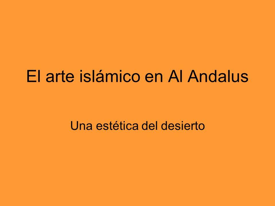 El arte islámico en Al Andalus Una estética del desierto