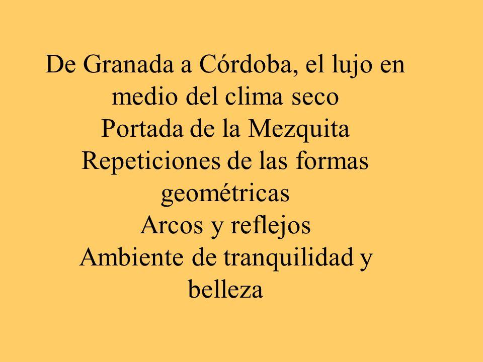 1. De Granada a Córdoba, el lujo en medio del clima seco Portada de la Mezquita Repeticiones de las formas geométricas Arcos y reflejos Ambiente de tr