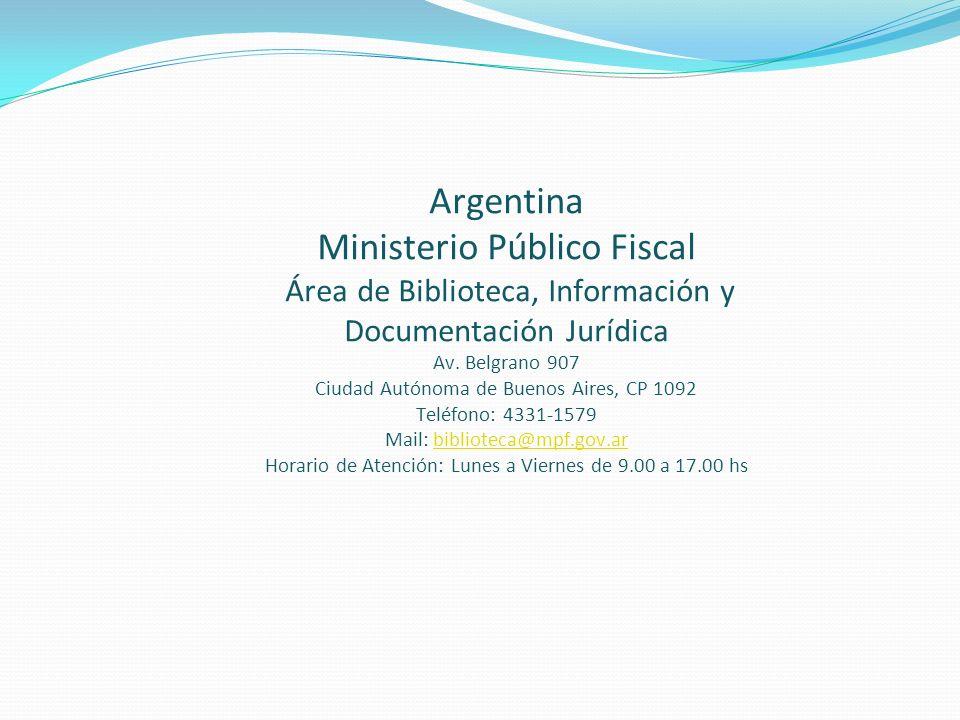 Argentina Ministerio Público Fiscal Área de Biblioteca, Información y Documentación Jurídica Av. Belgrano 907 Ciudad Autónoma de Buenos Aires, CP 1092