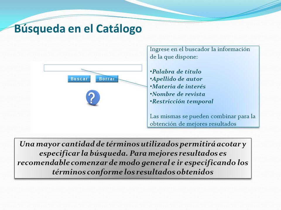 Búsqueda en el Catálogo Una mayor cantidad de términos utilizados permitirá acotar y especificar la búsqueda. Para mejores resultados es recomendable
