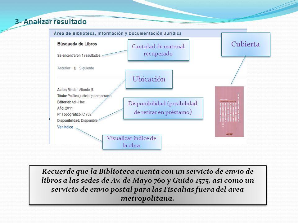 3- Analizar resultado Recuerde que la Biblioteca cuenta con un servicio de envío de libros a las sedes de Av. de Mayo 760 y Guido 1575, así como un se