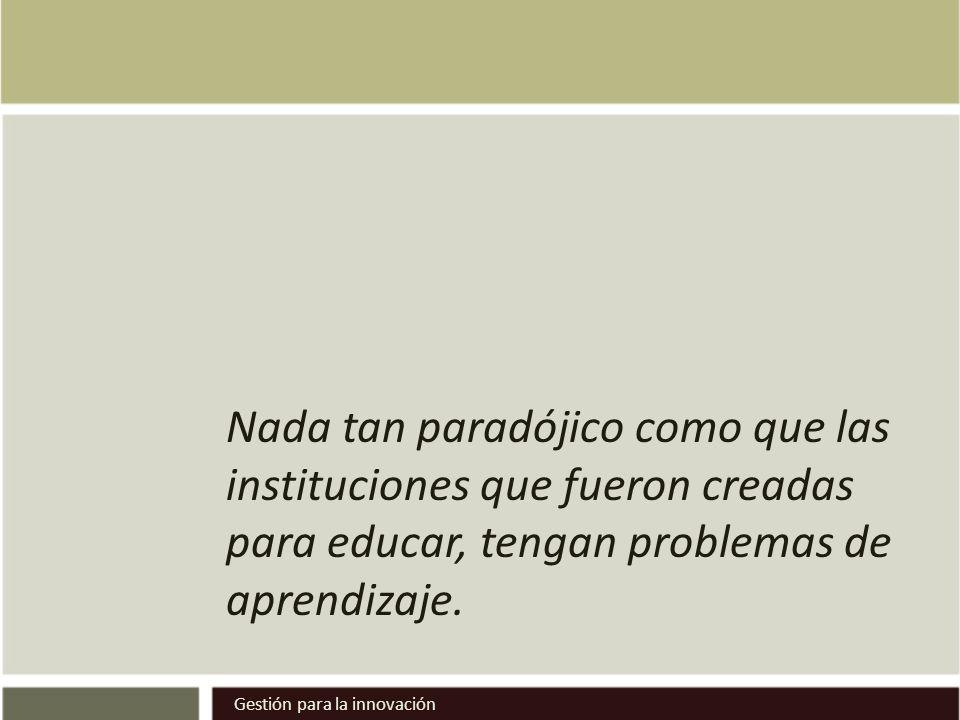 Nada tan paradójico como que las instituciones que fueron creadas para educar, tengan problemas de aprendizaje.