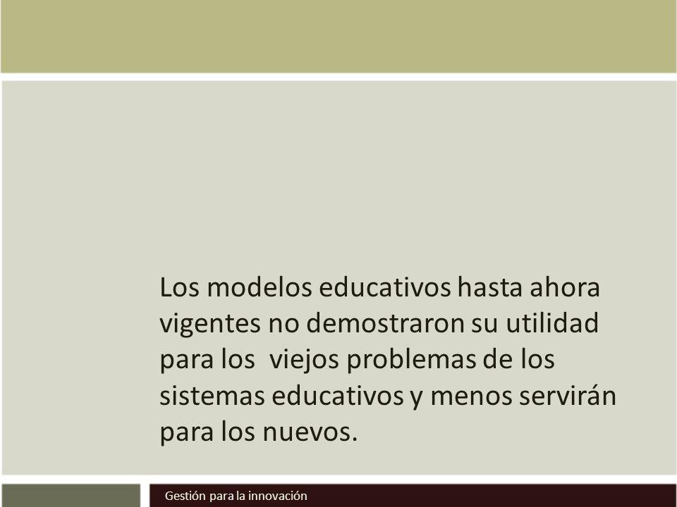 Los modelos educativos hasta ahora vigentes no demostraron su utilidad para los viejos problemas de los sistemas educativos y menos servirán para los nuevos.