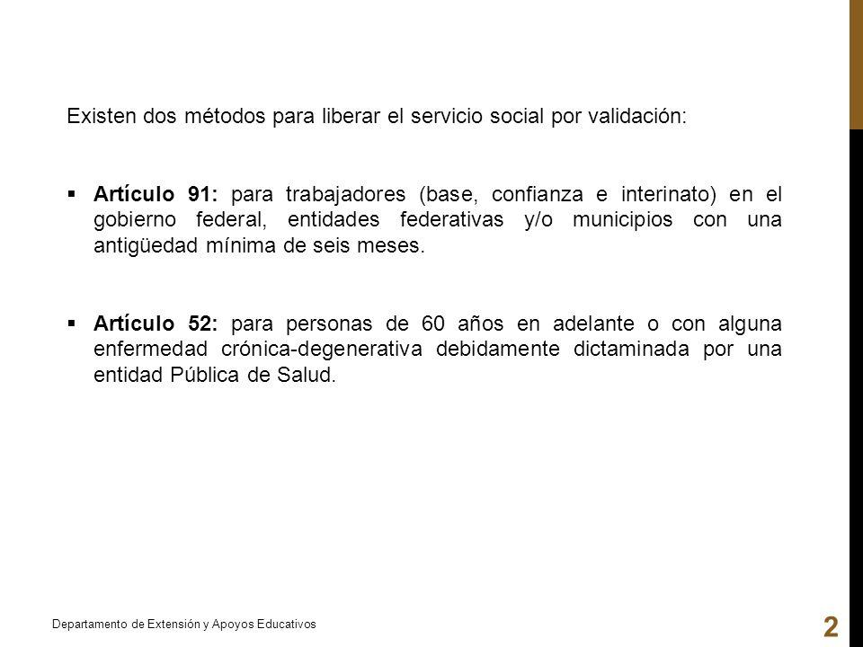 Existen dos métodos para liberar el servicio social por validación: Artículo 91: Artículo 91: para trabajadores (base, confianza e interinato) en el g