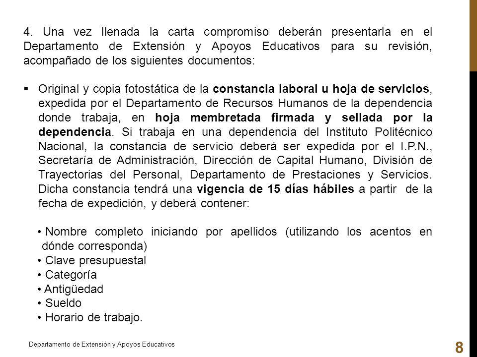 4. Una vez llenada la carta compromiso deberán presentarla en el Departamento de Extensión y Apoyos Educativos para su revisión, acompañado de los sig