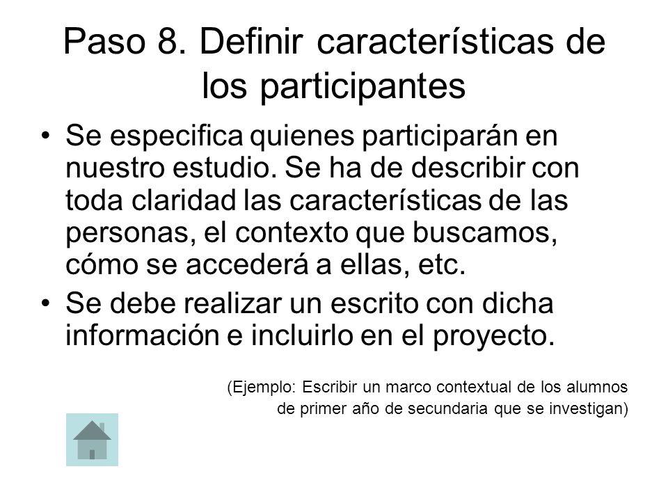 Paso 8. Definir características de los participantes Se especifica quienes participarán en nuestro estudio. Se ha de describir con toda claridad las c