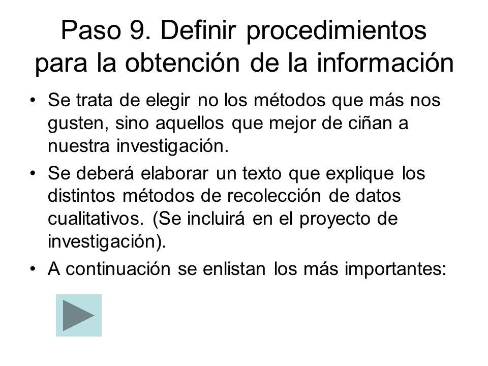 Paso 9. Definir procedimientos para la obtención de la información Se trata de elegir no los métodos que más nos gusten, sino aquellos que mejor de ci