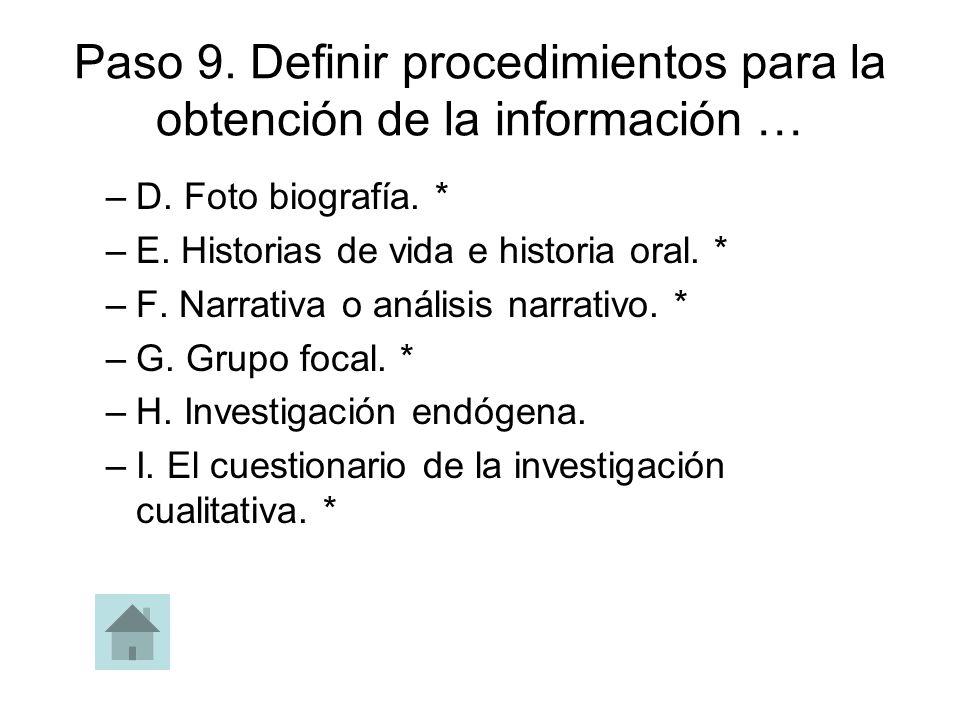 Paso 9. Definir procedimientos para la obtención de la información … –D. Foto biografía. * –E. Historias de vida e historia oral. * –F. Narrativa o an